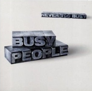 Busy People - Never too Busy