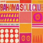 The Bahama Soul Club - Bossa Nova Just Smells Funky