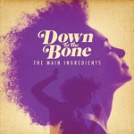 Down To The Bone - The Main Ingredients