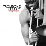 Trombone Shorty: Trombone Shorty – For True