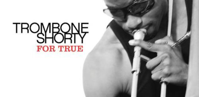 Trombone Shorty – For True