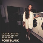 Point Blank - Don't Let The Minute Hand Slap You