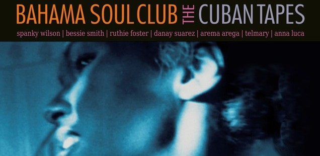 The Bahama Soul Club – The Cuban Tapes